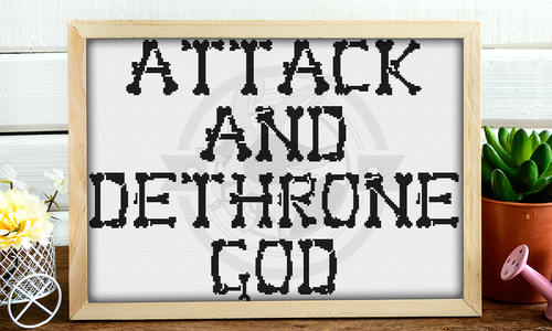 Attack and Dethrone God Cross Stitch Pattern